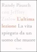 Libro L' ultima lezione. La vita spiegata da un uomo che muore Randy Pausch Jeffrey Zaslow