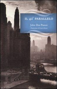 Foto Cover di Il 42° parallelo, Libro di John Dos Passos, edito da BUR Biblioteca Univ. Rizzoli