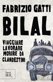 Bilal. Viaggiare, lavorare, morire da clandestini - Fabrizio Gatti - copertina