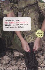 Libro Una donna per soldato. Diario di una tenente italiana in Libano Marina Catena