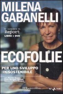 Libro Ecofollie. Per uno sviluppo (in)sostenibile. Con DVD Milena Gabanelli