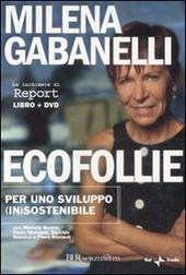 Ecofollie. Per uno sviluppo (in)sostenibile. Con DVD