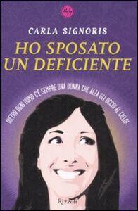 Libro Ho sposato un deficiente Carla Signoris