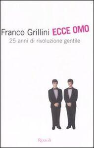 Libro Ecce omo. 25 anni di rivoluzione gentile Franco Grillini , Laura Maragnani