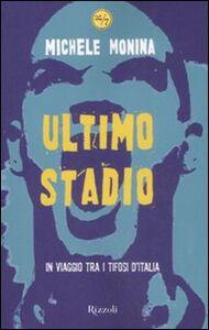Libro Ultimo stadio. In viaggio tra i tifosi d'Italia Michele Monina