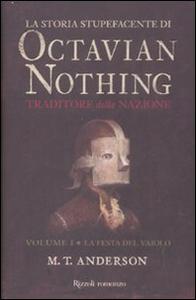 Libro La storia stupefacente di Octavian Nothing. Traditore della nazione. Vol. 1: La festa del vaiolo. M. T. Anderson