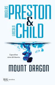 Foto Cover di Mount Dragon, Libro di Douglas Preston,Lincoln Child, edito da BUR Biblioteca Univ. Rizzoli