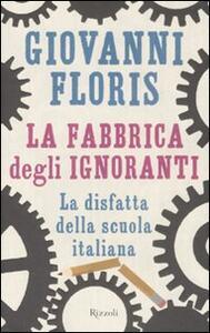 La fabbrica degli ignoranti. La disfatta della scuola italiana