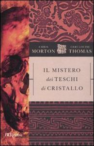 Libro Il mistero dei teschi di cristallo Chris Morton , Ceri L. Thomas