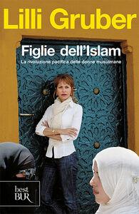 Libro Figlie dell'Islam. La rivoluzione pacifica delle donne musulmane Lilli Gruber