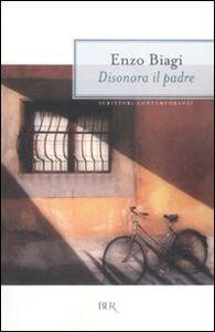 Foto Cover di Disonora il padre, Libro di Enzo Biagi, edito da BUR Biblioteca Univ. Rizzoli