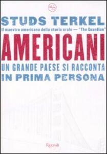 Foto Cover di Americani. Un grande paese si racconta in prima persona, Libro di Studs Terkel, edito da Rizzoli