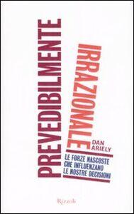 Foto Cover di Prevedibilmente irrazionale, Libro di Dan Ariely, edito da Rizzoli