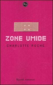 Foto Cover di Zone umide, Libro di Charlotte Roche, edito da Rizzoli
