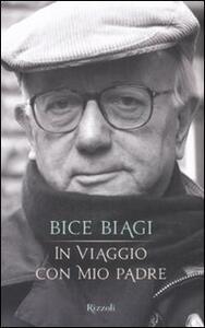 Libro In viaggio con mio padre Bice Biagi