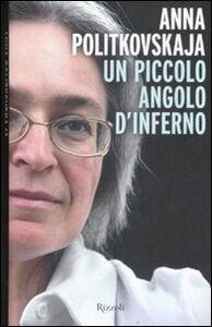 Foto Cover di Un piccolo angolo d'inferno, Libro di Anna Politkovskaja, edito da Rizzoli