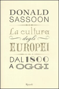 Libro La cultura degli europei. Dal 1800 a oggi Donald Sassoon