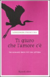 Libro Ti giuro che l'amore c'è Loredana Frescura