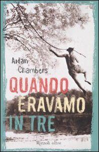 Libro Quando eravamo in tre Aidan Chambers