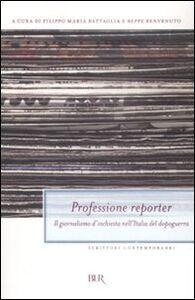 Libro Professione reporter. Il giornalismo d'inchiesta nell'Italia del dopoguerra