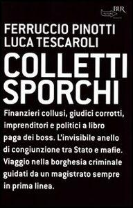 Foto Cover di Colletti sporchi, Libro di Ferruccio Pinotti,Luca Tescaroli, edito da BUR Biblioteca Univ. Rizzoli