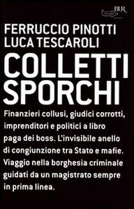 Libro Colletti sporchi Ferruccio Pinotti , Luca Tescaroli