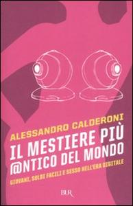 Libro Il mestiere più @ntico del mondo. Giovani, soldi facili e sesso nell'era digitale Alessandro Calderoni