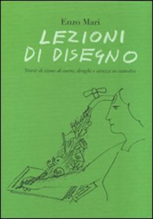 Lezioni di disegno. Storie di risme di carta, draghi e struzzi in cattedra - Enzo Mari - copertina