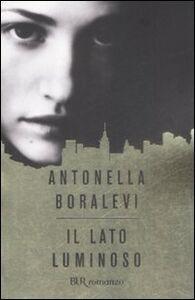 Foto Cover di Il lato luminoso, Libro di Antonella Boralevi, edito da BUR Biblioteca Univ. Rizzoli