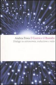 Il cosmo e il Buondio. Dialogo su astronomia, evoluzione e mito