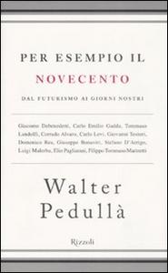 Libro Per esempio il Novecento. Dal futurismo ai giorni nostri Walter Pedullà
