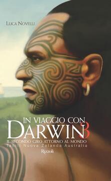 In viaggio con Darwin. Il secondo giro attorno al mondo. Vol. 3: Tahiti, Nuova Zelanda, Australia. - Luca Novelli - copertina