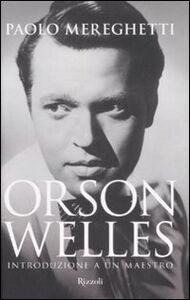 Foto Cover di Orson Welles. Introduzione a un maestro, Libro di Paolo Mereghetti, edito da Rizzoli