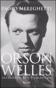 Libro Orson Welles. Introduzione a un maestro Paolo Mereghetti