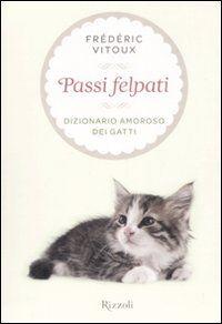 Passi felpati. Dizionario amoroso dei gatti