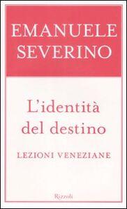 Libro L' identità del destino. Lezioni veneziane Emanuele Severino