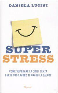 Superstress. Come superare la crisi senza che il tuo lavoro ti rovini la salute