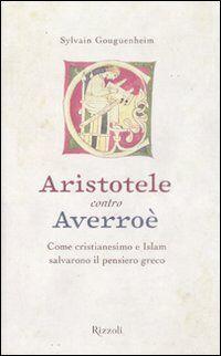 Aristotele contro Averroè. Come cristianesimo e Islam salvarono il pensiero greco