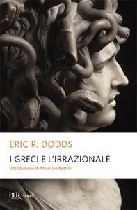 Foto Cover di I greci e l'irrazionale, Libro di Eric R. Dodds, edito da BUR Biblioteca Univ. Rizzoli