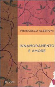 Libro Innamoramento e amore Francesco Alberoni