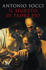 Libro Il segreto di padre Pio Antonio Socci