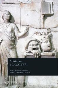 Libro I cavalieri. Testo greco a fronte Aristofane