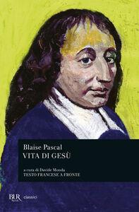 Libro Vita di Gesù. Testo francese a fronte Blaise Pascal