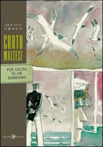 Libro Corto Maltese. Per colpa di un gabbiano Hugo Pratt