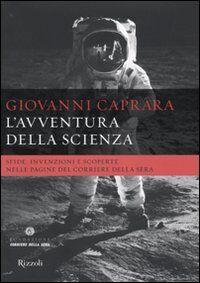 L' avventura della scienza. Sfide, invenzioni e scoperte nelle pagine del «Corriere della sera»