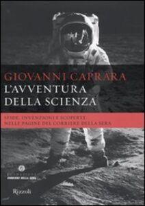 Libro L' avventura della scienza. Sfide, invenzioni e scoperte nelle pagine del «Corriere della sera» Giovanni Caprara