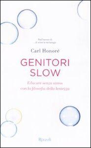 Libro Genitori slow. Educare senza stress con la filosofia della lentezza Carl Honoré