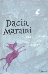 Foto Cover di Storie di cani per una bambina, Libro di Dacia Maraini, edito da BUR Biblioteca Univ. Rizzoli
