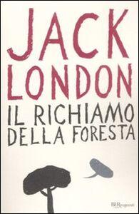 Libro Il richiamo della foresta. Ediz. integrale Jack London