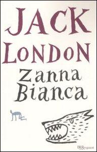 Libro Zanna Bianca. Ediz. integrale Jack London